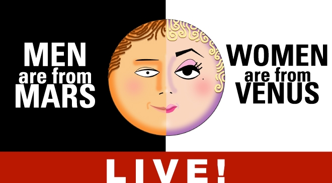 MEN ARE FROM MARS – WOMEN ARE FROM VENUS- LIVE!