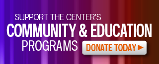 Support the Center's Community and Education Programs